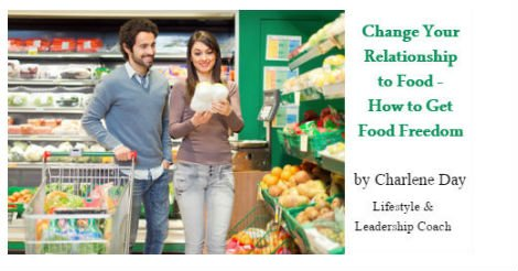 Change Your Relationship to Food - How to Get Food Freedom