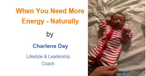 When You Need More Energy - Naturally - by Charlene Day