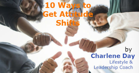 10 Ways to Get Attitude Shifts